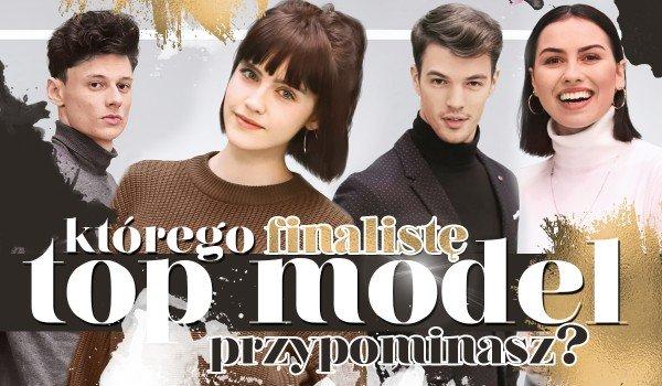 Do którego z czterech finalistów TOP MODEL jesteś najbardziej podobny?