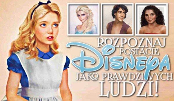 Rozpoznaj postacie Disneya, jako prawdziwych ludzi!