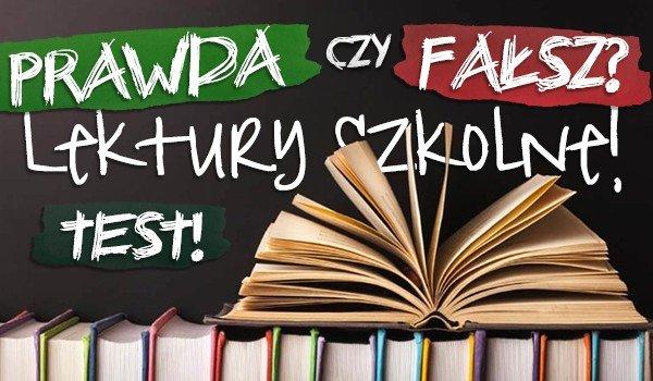 Prawda czy fałsz? Lektury szkolne!