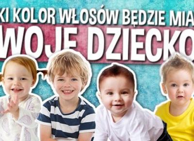Jaki kolor włosów będzie miało Twoje dziecko?