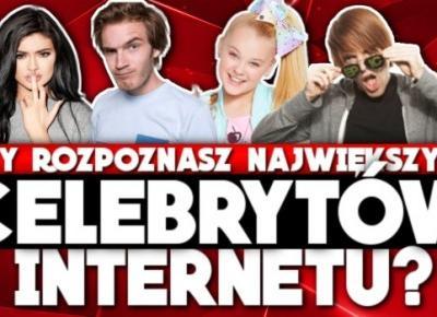 Rozpoznasz najpopularniejszych celebrytów internetu?