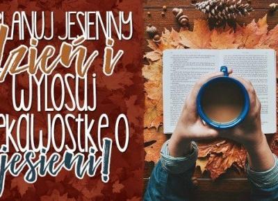 Zaplanuj swój jesienny dzień i wylosuj ciekawostkę o jesieni!