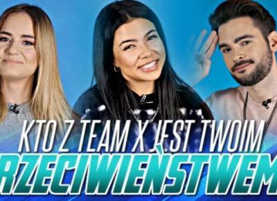 Kto jest Twoim przeciwieństwem z Team X?
