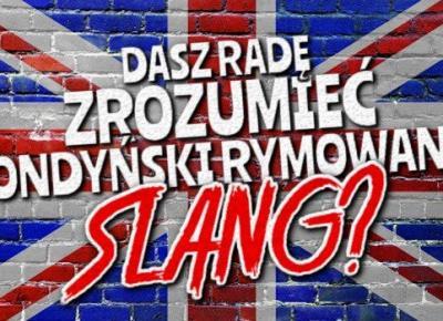 Dasz radę zrozumieć rymowany londyński slang?