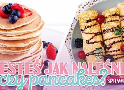 Jesteś jak naleśnik czy pancakes?