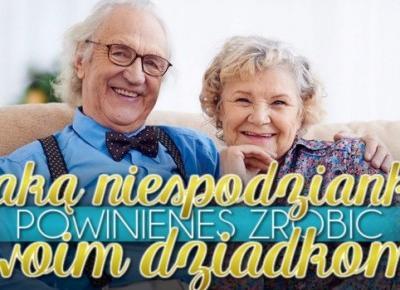 Jaką niespodziankę powinieneś zrobić swoim dziadkom?