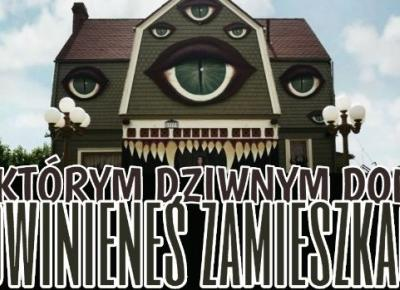 W którym dziwnym domu powinieneś zamieszkać?