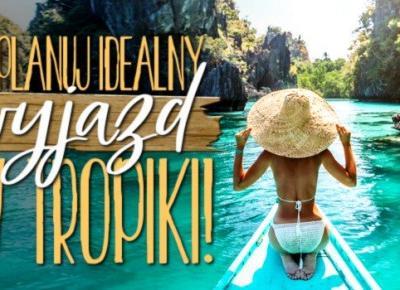Zaplanuj swój idealny wyjazd w tropiki!