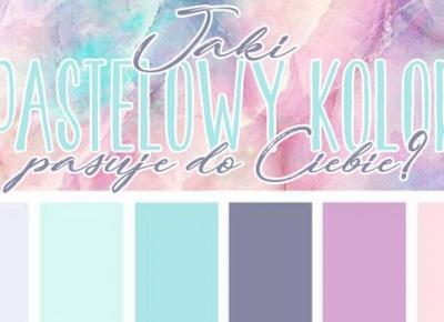 Jaki pastelowy kolor do Ciebie pasuje?