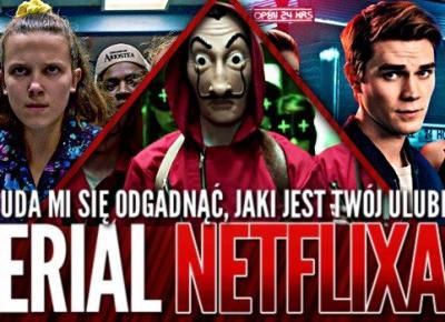 Uda mi się odgadnąć, jaki jest Twój ulubiony serial Netflixa?
