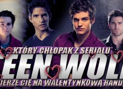 """Który chłopak z serialu """"Teen Wolf"""" zabierze Cię na walentynkową randkę?"""