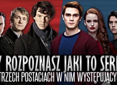 Rozpoznasz jaki to serial, po trzech postaciach w nim występujących?