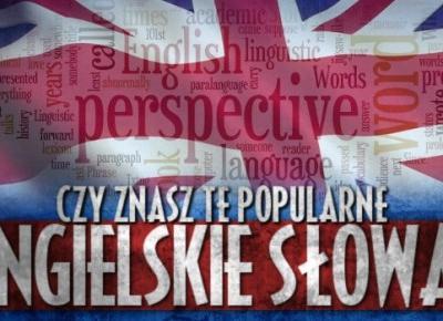 Czy znasz te popularne angielskie słowa?