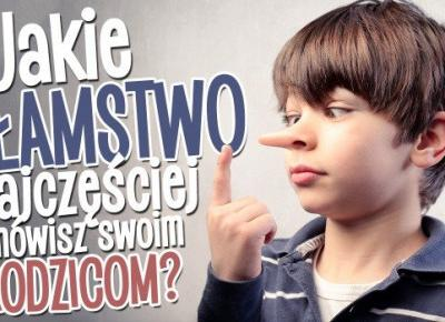 Jakie kłamstwo mówisz najczęściej swoim rodzicom?