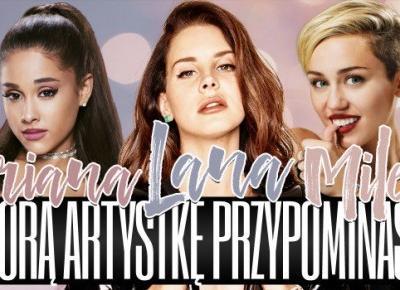 Którą artystkę przypominasz - Arianę Grande, Miley Cyrus czy Lanę Del Rey?