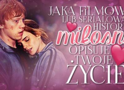 Jaka filmowa lub serialowa historia miłosna opisuje Twoje życie?