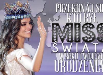 Przekonaj się, kto był Miss Świata w roku, w którym się urodziłeś!