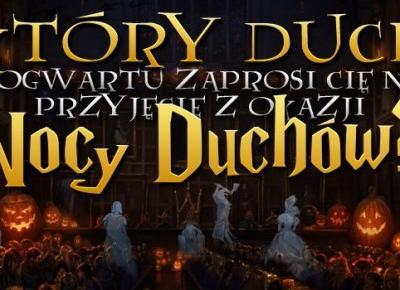 Który duch Hogwartu zaprosi Cię na przyjęcie z okazji Nocy Duchów?