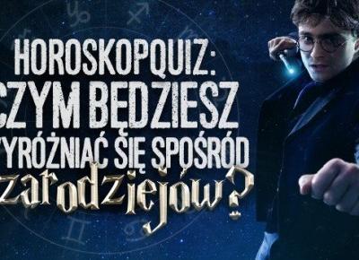 Horoskopquiz: Czym będziesz wyróżniać się spośród czarodziejów?