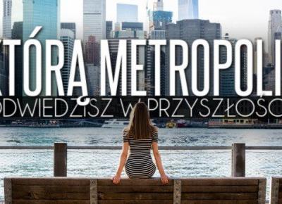 Którą metropolię odwiedzisz w przyszłości?