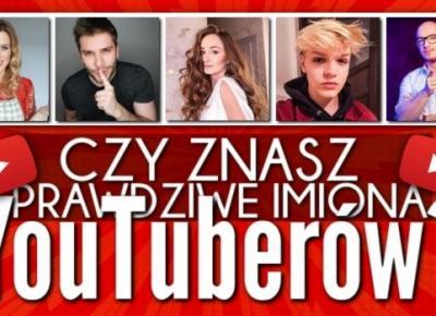 Czy znasz prawdziwe imiona YouTuberów?