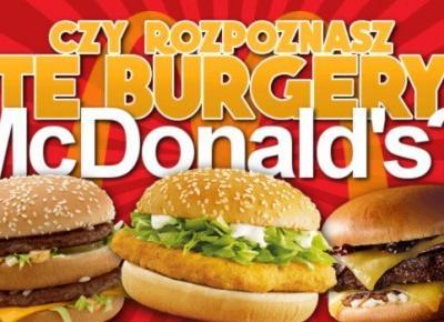 Czy rozpoznasz te burgery z McDonald's?