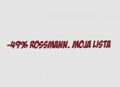 -49% Rossmann. Moja lista