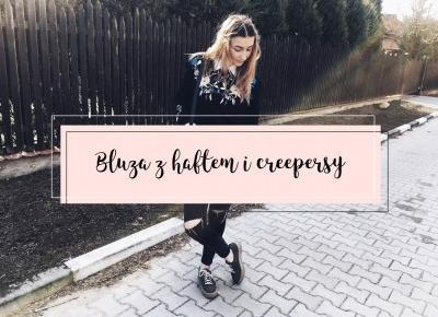 beauty ╳ fashion ╳ lifestyle : BLUZA Z HAFTEM I CREEPERSY