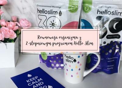beauty ╳ fashion ╳ lifestyle : RÓWNOWAGA ORGANIZMU Z 2-STOPNIOWYM PROGRAMEM HELLO SLIM