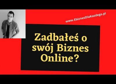 Biznes Online - zadbałeś o niego?!