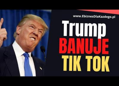 Tik Tok banowany!  Donald Trump BANUJE TIK TOK w USA...