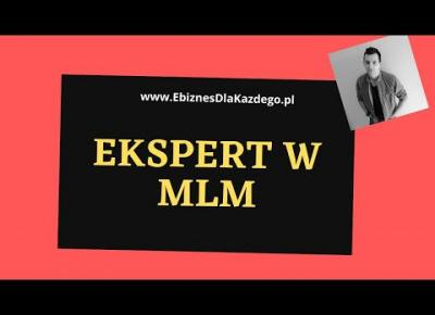 Ekspert w MLM! Tylko po co? W Marketingu Sieciowym tego nie potrzebujesz!