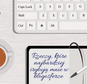 Polinska: Top 5 rzeczy, które irytują mnie w blogosferze