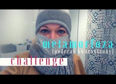 Challenge na kwarantannę - Metamorfoza !!!