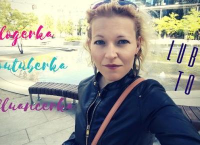 Rok Dla Siebie: youtuberka, blogerka, influancerka - czyli dlaczego lubię takie życie?