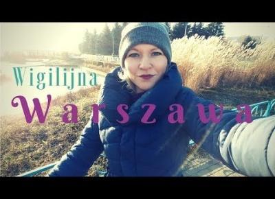 jak spędziłam Wigilie i Święta w Warszawie?