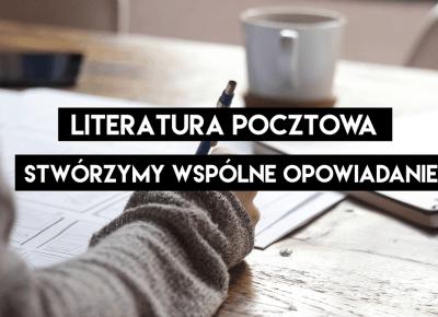 Literatura pocztowa, czyli stwórzmy wspólną historię | POURRI