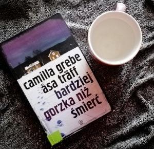 """Znak szczególny: Inteligencja – Camilla Grebe, Åsa Träff """"Bardziej gorzka niż śmierć"""""""