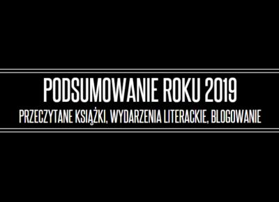 PODSUMOWANIE ROKU 2019 – przeczytane książki, wydarzenia literackie oraz blogowanie – MARIONETKA LITERACKA