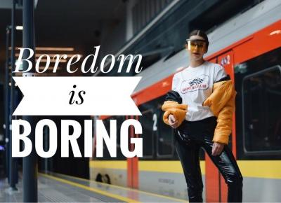 EDITORIAL : Boredom is Boring | RoksanaRy - Fashion & Beauty & Lifestyle