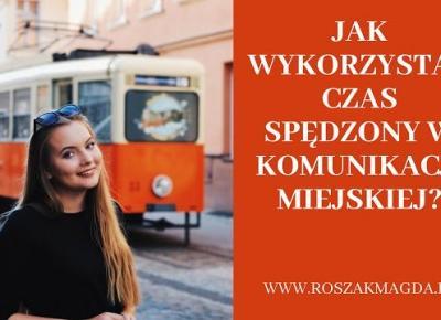 roszakmagda blog: Jak wykorzystać czas spędzony w komunikacji miejskiej?
