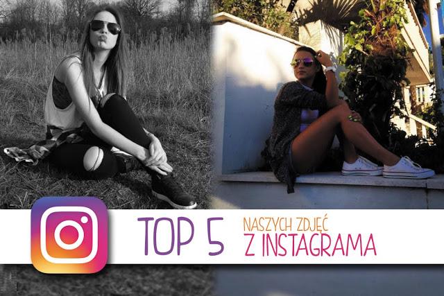 TOP 5 NASZYCH ZDJĘĆ Z INSTAGRAMA