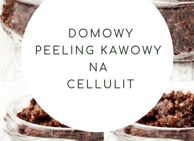 PEELING KAWOWY na cellulit - przepis na domowy peeling z kawy |