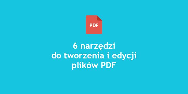 6 Narzędzi do tworzenia i edycji dokumentów PDF