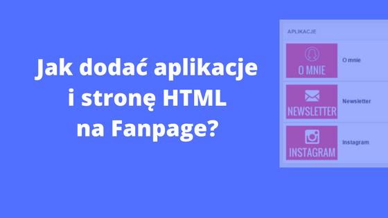 Jak dodać Instagram, Twitter lub stronę HTML do Fanpage na Facebooku?