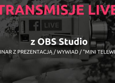 Zrób lepszą transmisję LIVE z OBS Studio!