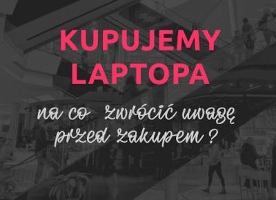 Wybieramy laptopa. Na co zwrócić uwagę przed zakupem?