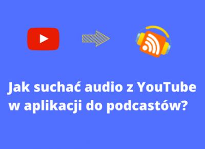Jak słuchać audio z YouTube jako podcast?