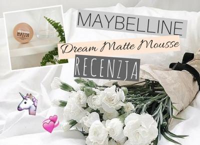 Dziewczęco.pl: Perfekcyjnie matowa cera dzięki MAYBELLINE Dream Matte Mousse!? Recenzja ☆