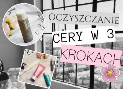 Dziewczęco.pl: Oczyszanie cery w trzech krokach